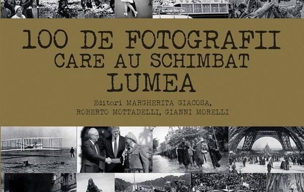 """"""" 100 de fotografii care au schimbat lumea"""""""